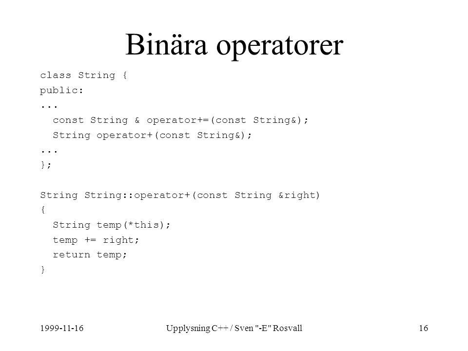 1999-11-16Upplysning C++ / Sven -E Rosvall16 Binära operatorer class String { public:...