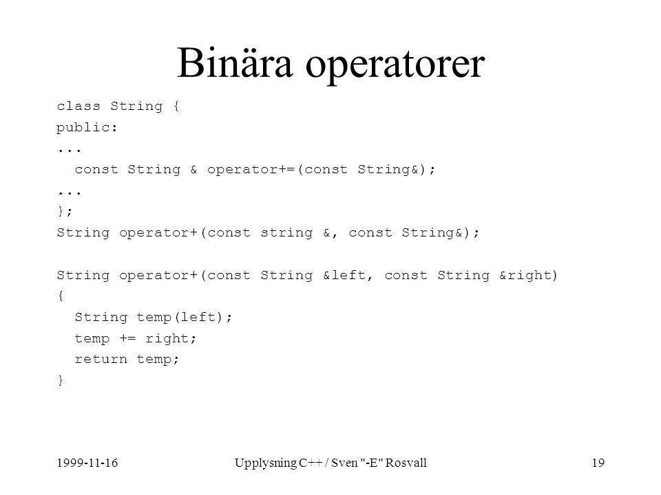 1999-11-16Upplysning C++ / Sven -E Rosvall19 Binära operatorer class String { public:...
