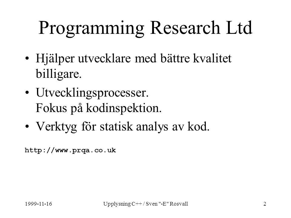 1999-11-16Upplysning C++ / Sven -E Rosvall2 Programming Research Ltd Hjälper utvecklare med bättre kvalitet billigare.