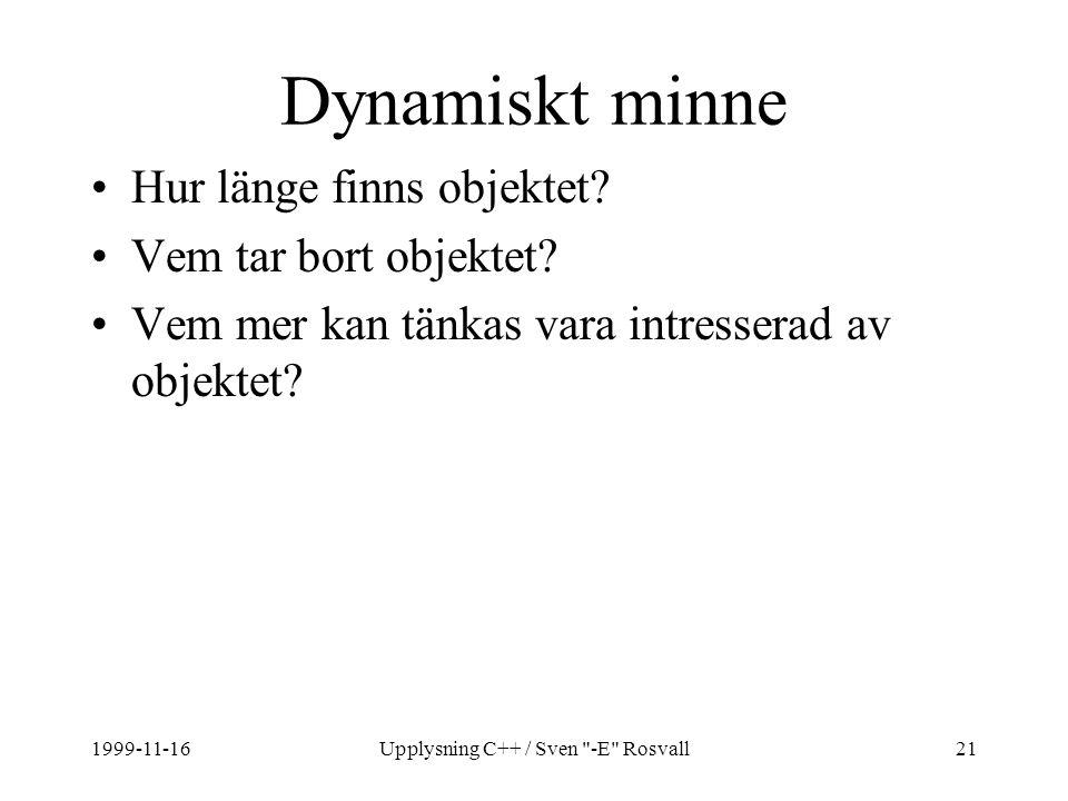 1999-11-16Upplysning C++ / Sven -E Rosvall21 Dynamiskt minne Hur länge finns objektet.