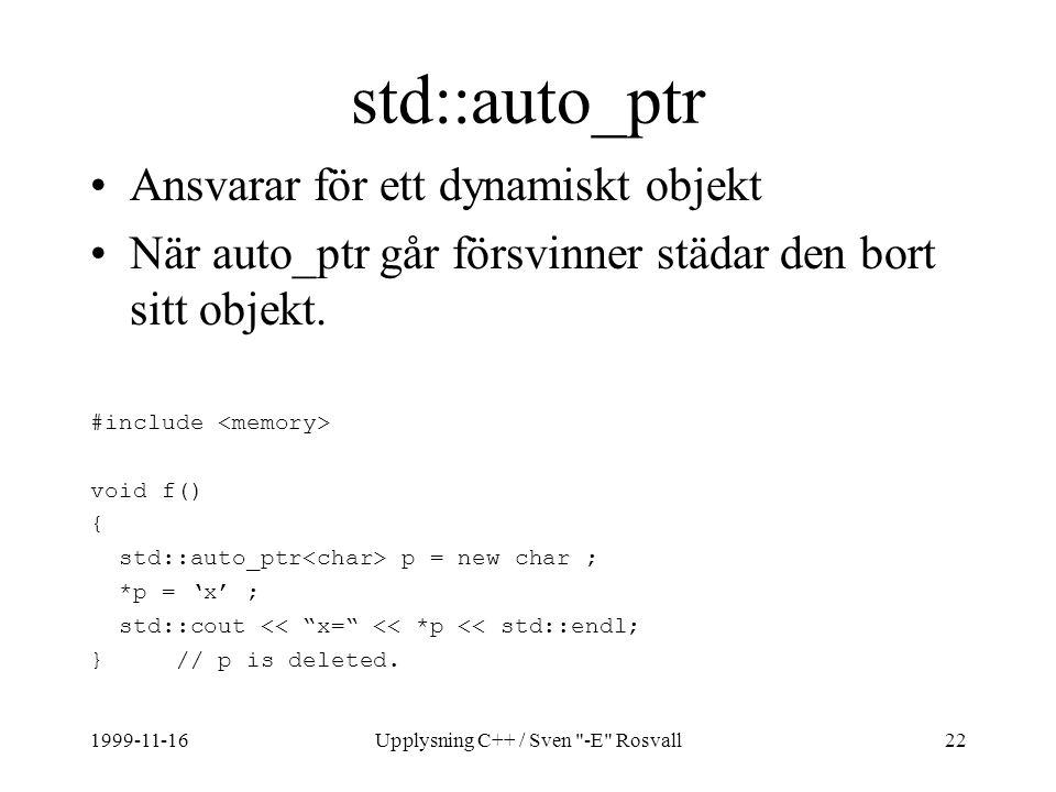 1999-11-16Upplysning C++ / Sven -E Rosvall22 std::auto_ptr Ansvarar för ett dynamiskt objekt När auto_ptr går försvinner städar den bort sitt objekt.