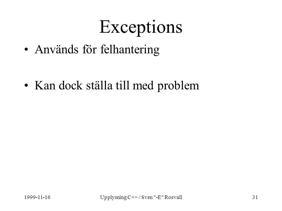 1999-11-16Upplysning C++ / Sven -E Rosvall31 Exceptions Används för felhantering Kan dock ställa till med problem