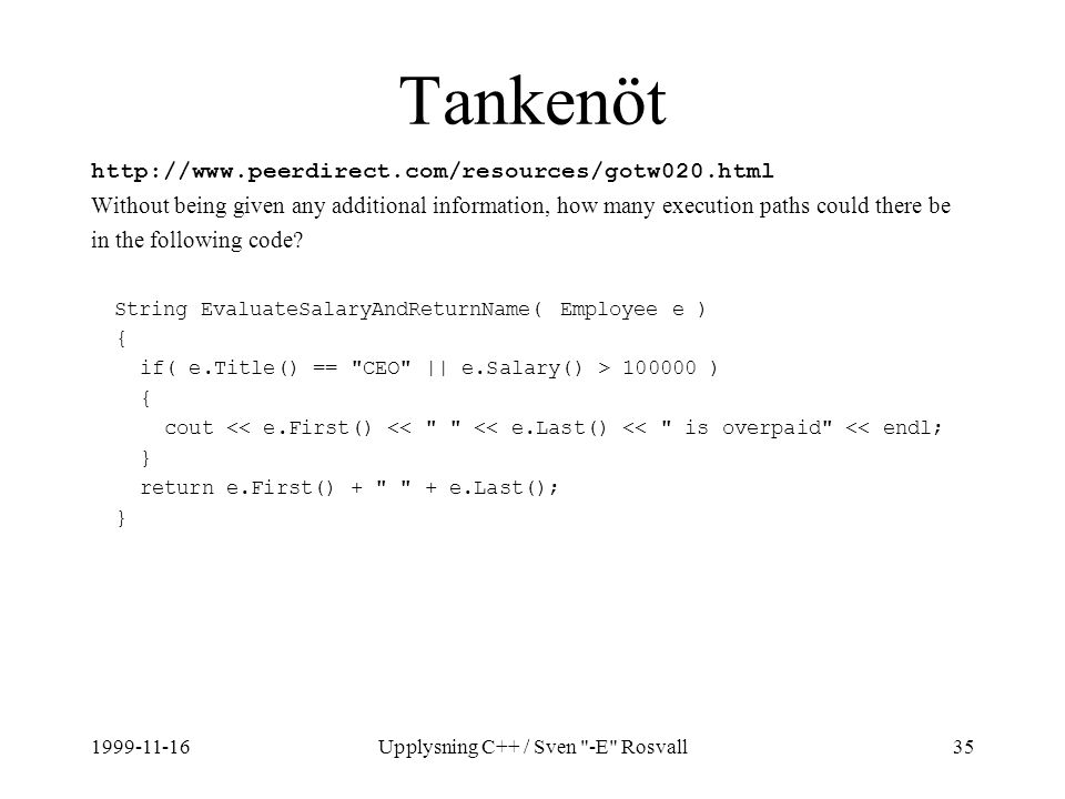 1999-11-16Upplysning C++ / Sven -E Rosvall35 Tankenöt http://www.peerdirect.com/resources/gotw020.html Without being given any additional information, how many execution paths could there be in the following code.