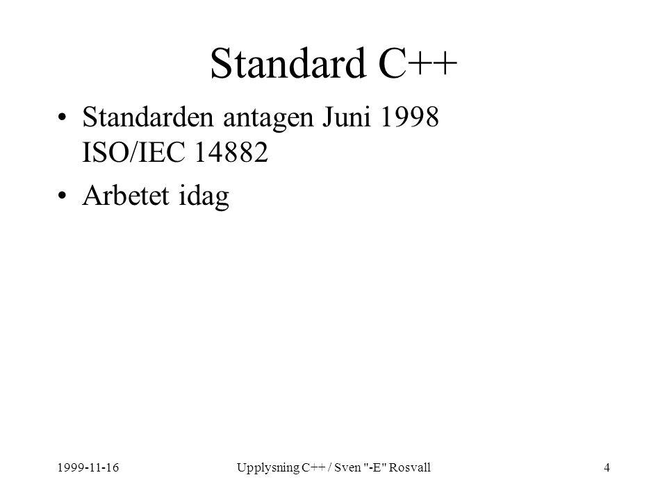 1999-11-16Upplysning C++ / Sven -E Rosvall4 Standard C++ Standarden antagen Juni 1998 ISO/IEC 14882 Arbetet idag