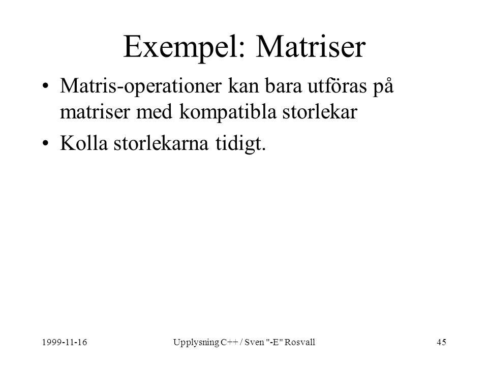 1999-11-16Upplysning C++ / Sven -E Rosvall45 Exempel: Matriser Matris-operationer kan bara utföras på matriser med kompatibla storlekar Kolla storlekarna tidigt.