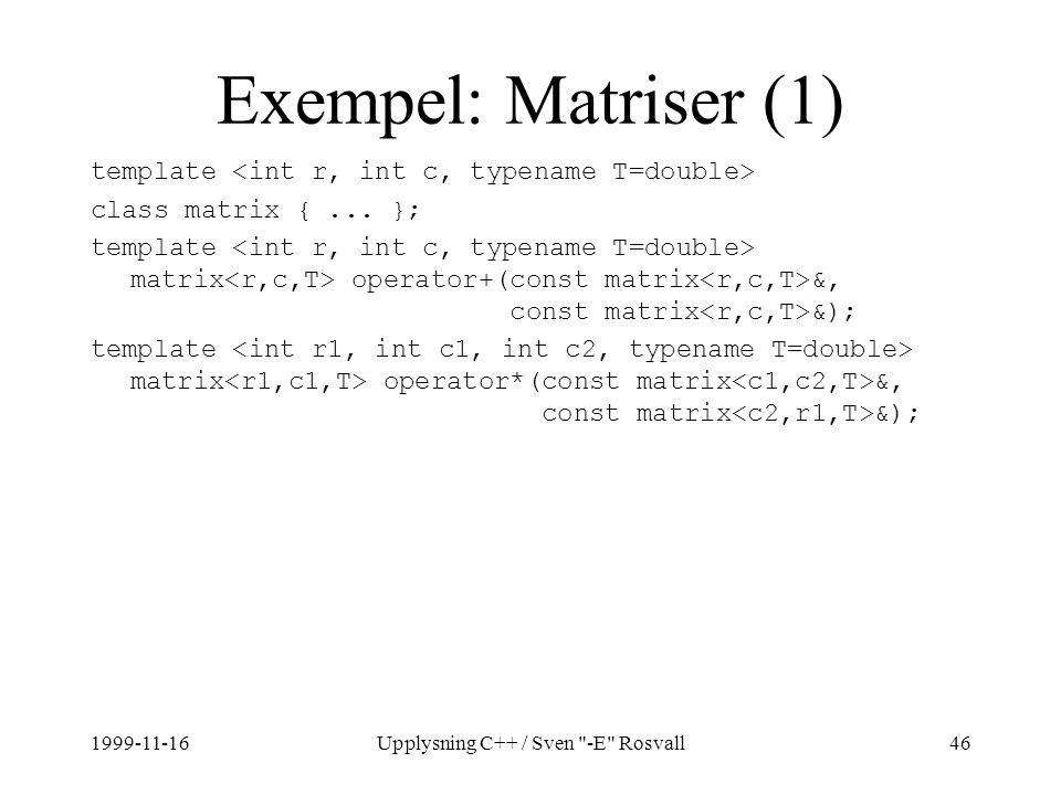 1999-11-16Upplysning C++ / Sven -E Rosvall46 Exempel: Matriser (1) template class matrix {...