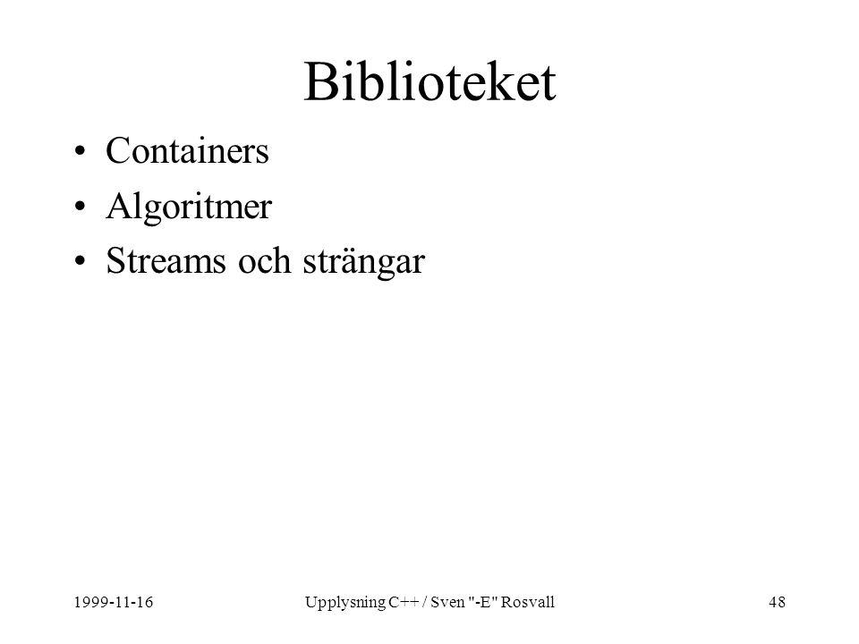 1999-11-16Upplysning C++ / Sven -E Rosvall48 Biblioteket Containers Algoritmer Streams och strängar