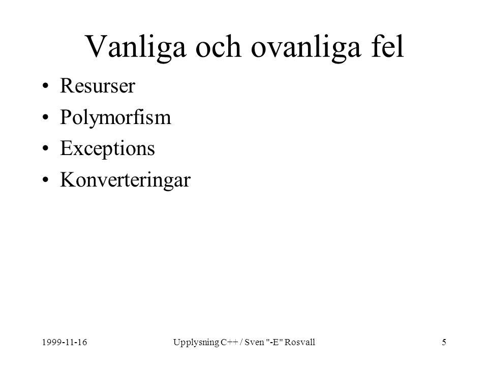 1999-11-16Upplysning C++ / Sven -E Rosvall5 Vanliga och ovanliga fel Resurser Polymorfism Exceptions Konverteringar