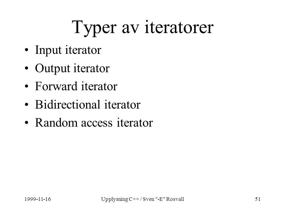 1999-11-16Upplysning C++ / Sven -E Rosvall51 Typer av iteratorer Input iterator Output iterator Forward iterator Bidirectional iterator Random access iterator