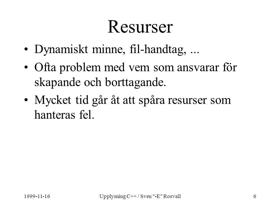 1999-11-16Upplysning C++ / Sven -E Rosvall6 Resurser Dynamiskt minne, fil-handtag,...