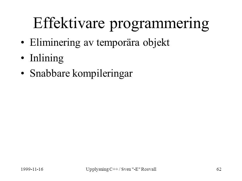 1999-11-16Upplysning C++ / Sven -E Rosvall62 Effektivare programmering Eliminering av temporära objekt Inlining Snabbare kompileringar
