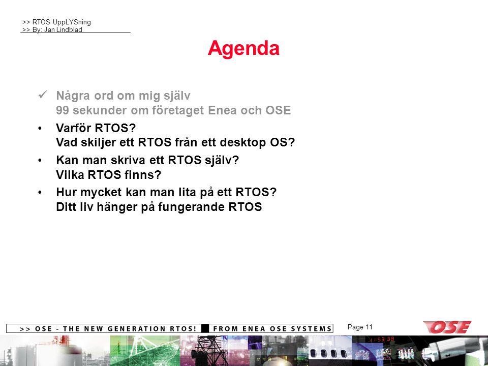 >> RTOS UppLYSning >> By: Jan Lindblad Page 11 Agenda Några ord om mig själv 99 sekunder om företaget Enea och OSE Varför RTOS? Vad skiljer ett RTOS f