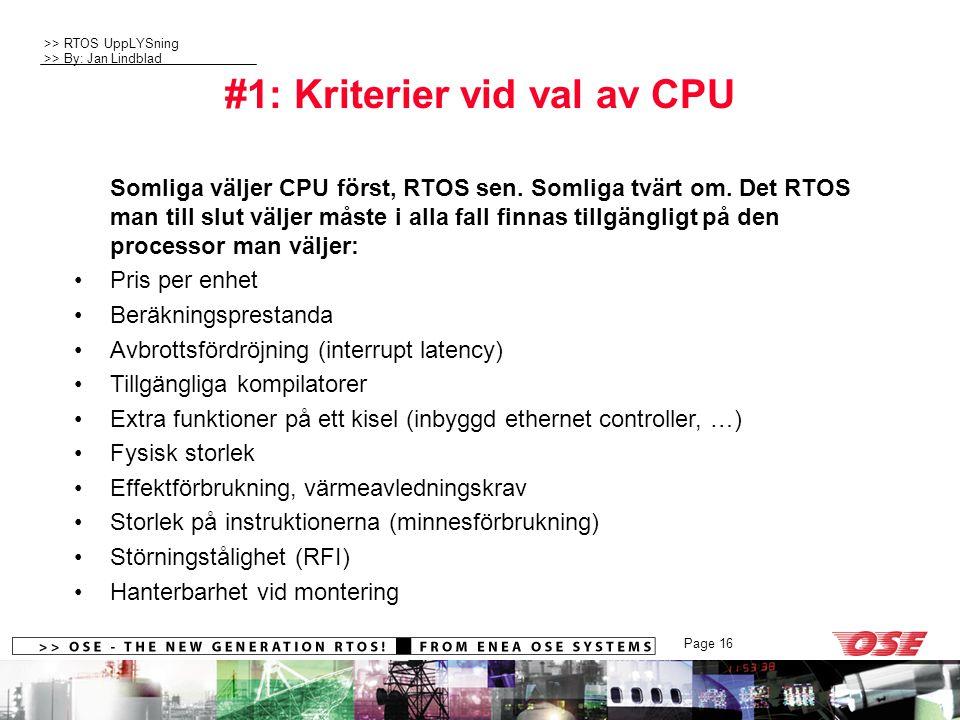 >> RTOS UppLYSning >> By: Jan Lindblad Page 16 #1: Kriterier vid val av CPU Somliga väljer CPU först, RTOS sen. Somliga tvärt om. Det RTOS man till sl