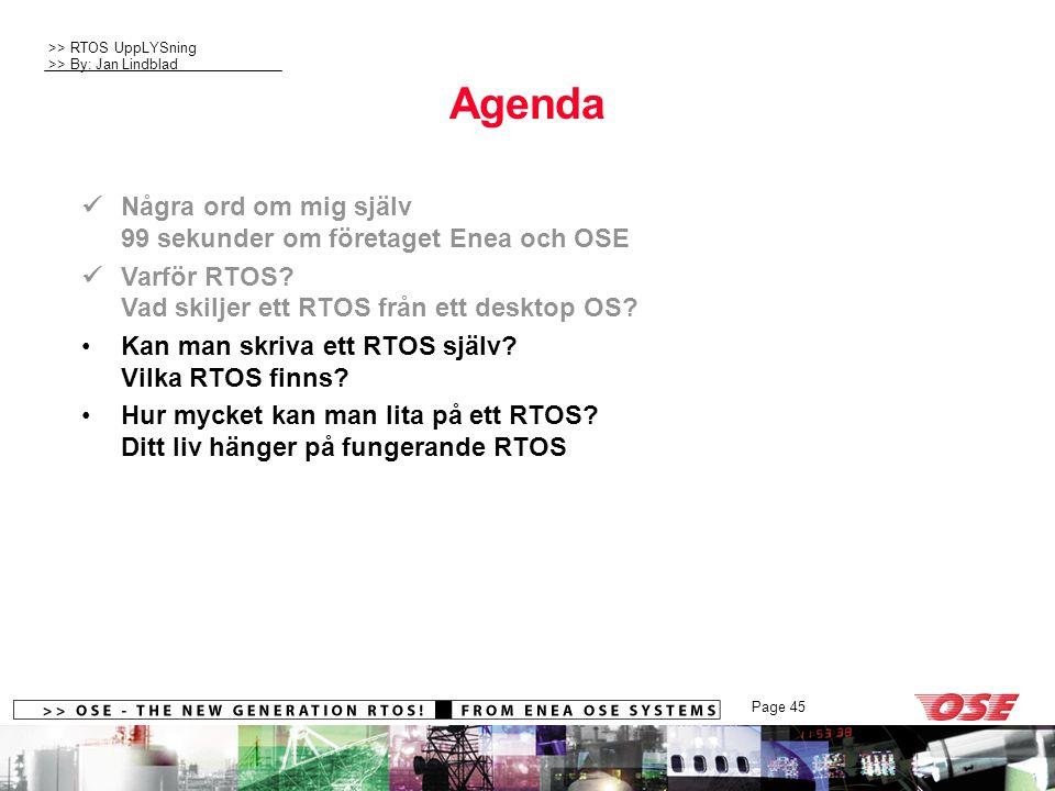 >> RTOS UppLYSning >> By: Jan Lindblad Page 45 Agenda Några ord om mig själv 99 sekunder om företaget Enea och OSE Varför RTOS.