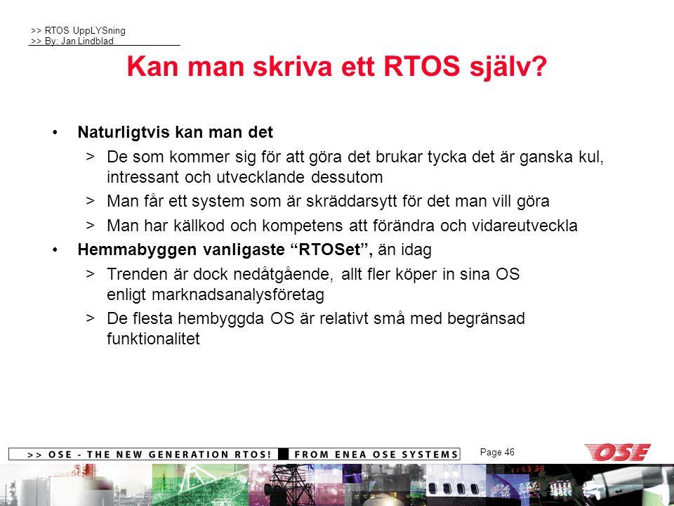 >> RTOS UppLYSning >> By: Jan Lindblad Page 46 Kan man skriva ett RTOS själv? Naturligtvis kan man det >De som kommer sig för att göra det brukar tyck