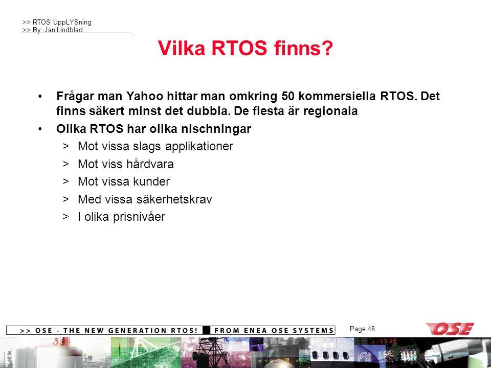 >> RTOS UppLYSning >> By: Jan Lindblad Page 48 Vilka RTOS finns? Frågar man Yahoo hittar man omkring 50 kommersiella RTOS. Det finns säkert minst det