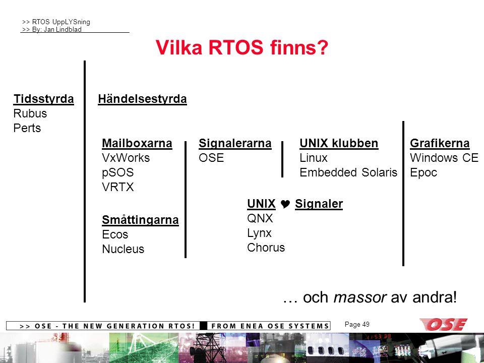 >> RTOS UppLYSning >> By: Jan Lindblad Page 49 Vilka RTOS finns? UNIX klubben Linux Embedded Solaris Mailboxarna VxWorks pSOS VRTX Signalerarna OSE Gr