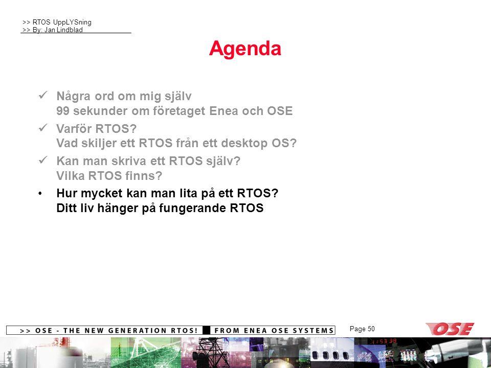 >> RTOS UppLYSning >> By: Jan Lindblad Page 50 Agenda Några ord om mig själv 99 sekunder om företaget Enea och OSE Varför RTOS.