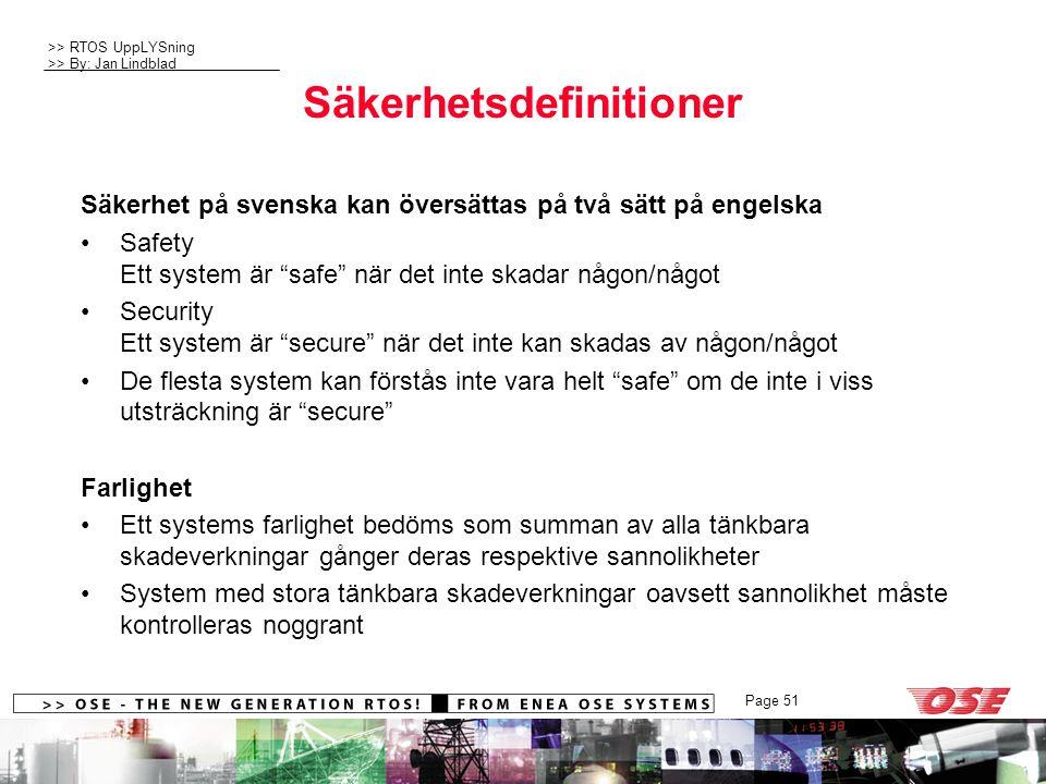 """>> RTOS UppLYSning >> By: Jan Lindblad Page 51 Säkerhetsdefinitioner Säkerhet på svenska kan översättas på två sätt på engelska Safety Ett system är """""""
