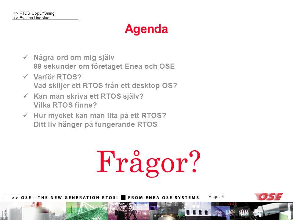 >> RTOS UppLYSning >> By: Jan Lindblad Page 56 Agenda Några ord om mig själv 99 sekunder om företaget Enea och OSE Varför RTOS.