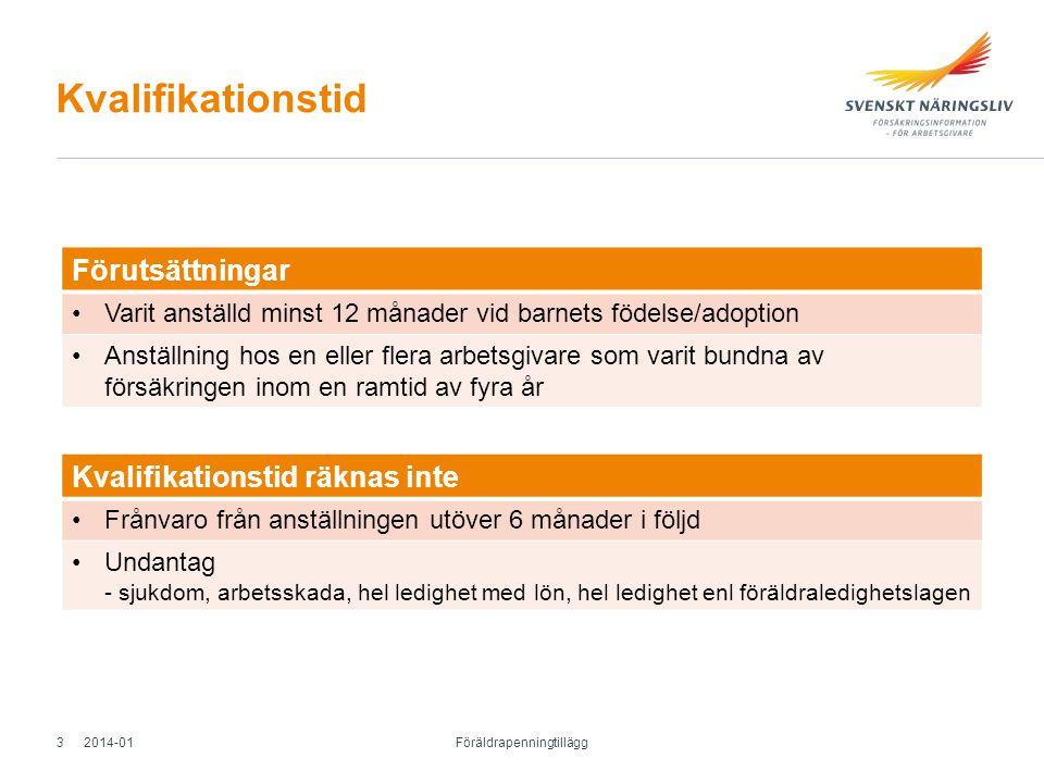 Kvalifikationstid 2014-01 Föräldrapenningtillägg 3 Förutsättningar Varit anställd minst 12 månader vid barnets födelse/adoption Anställning hos en ell