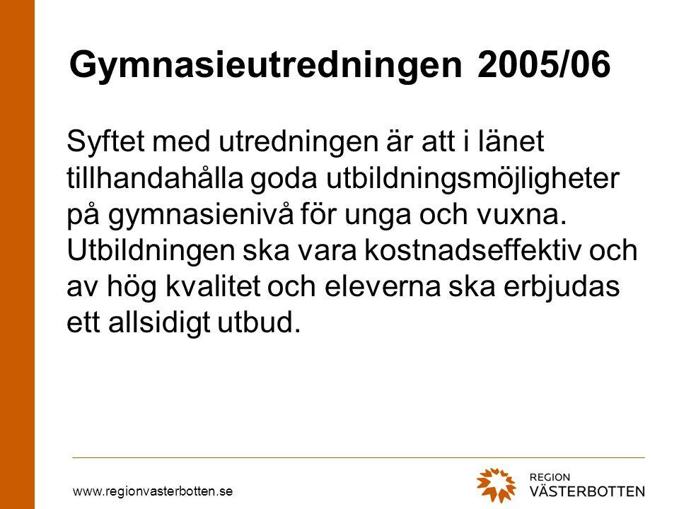 www.regionvasterbotten.se Gymnasieutredningen 2005/06 Syftet med utredningen är att i länet tillhandahålla goda utbildningsmöjligheter på gymnasienivå för unga och vuxna.