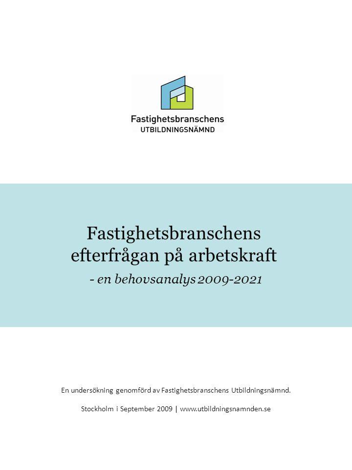 Fastighetsbranschens Utbildningsnämnd © 2009 En undersökning genomförd av Fastighetsbranschens Utbildningsnämnd. Stockholm i September 2009 | www.utbi