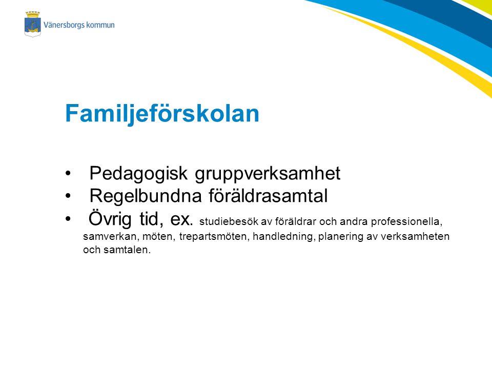 Familjeförskolan x Pedagogisk gruppverksamhet Regelbundna föräldrasamtal Övrig tid, ex. studiebesök av föräldrar och andra professionella, samverkan,