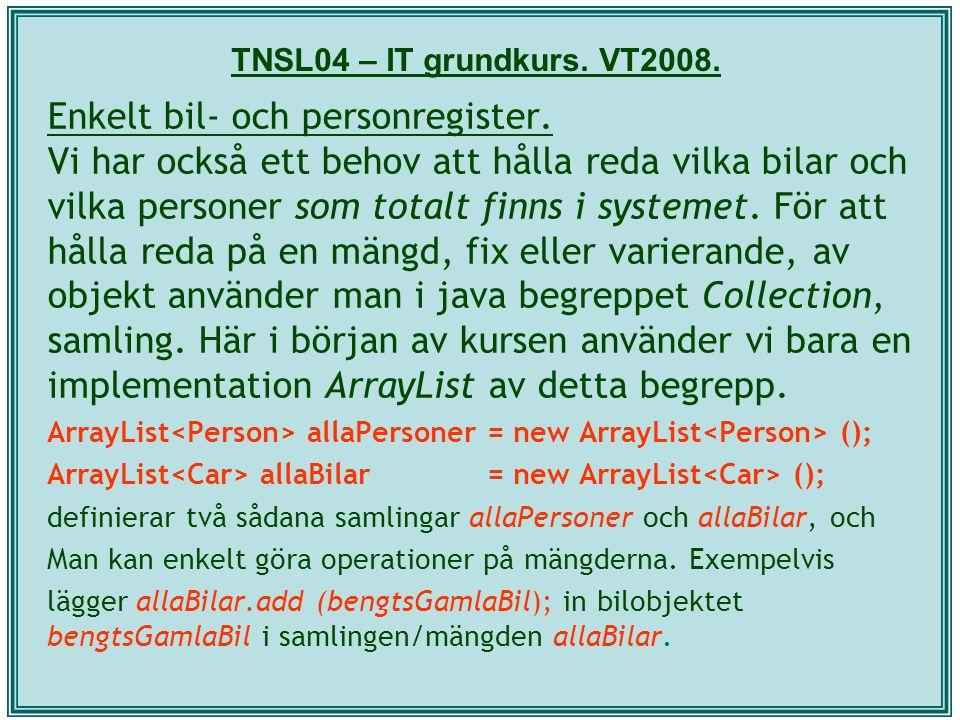 TNSL04 – IT grundkurs. VT2008. Enkelt bil- och personregister. Vi har också ett behov att hålla reda vilka bilar och vilka personer som totalt finns i