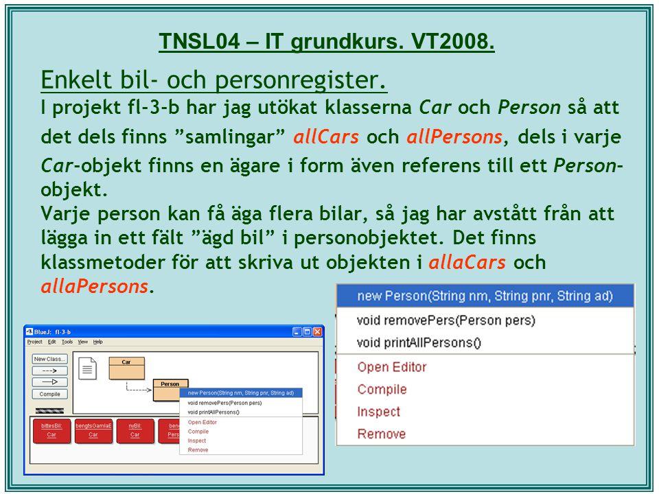 """TNSL04 – IT grundkurs. VT2008. Enkelt bil- och personregister. I projekt fl-3-b har jag utökat klasserna Car och Person så att det dels finns """"samling"""
