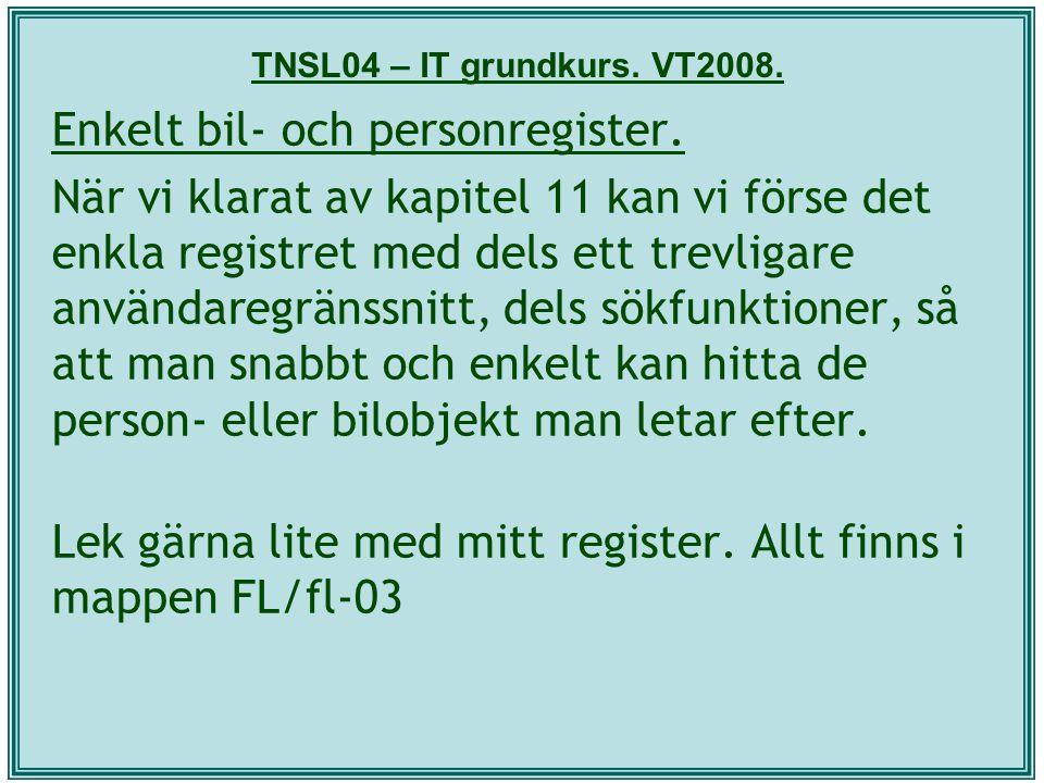 Enkelt bil- och personregister. När vi klarat av kapitel 11 kan vi förse det enkla registret med dels ett trevligare användaregränssnitt, dels sökfunk