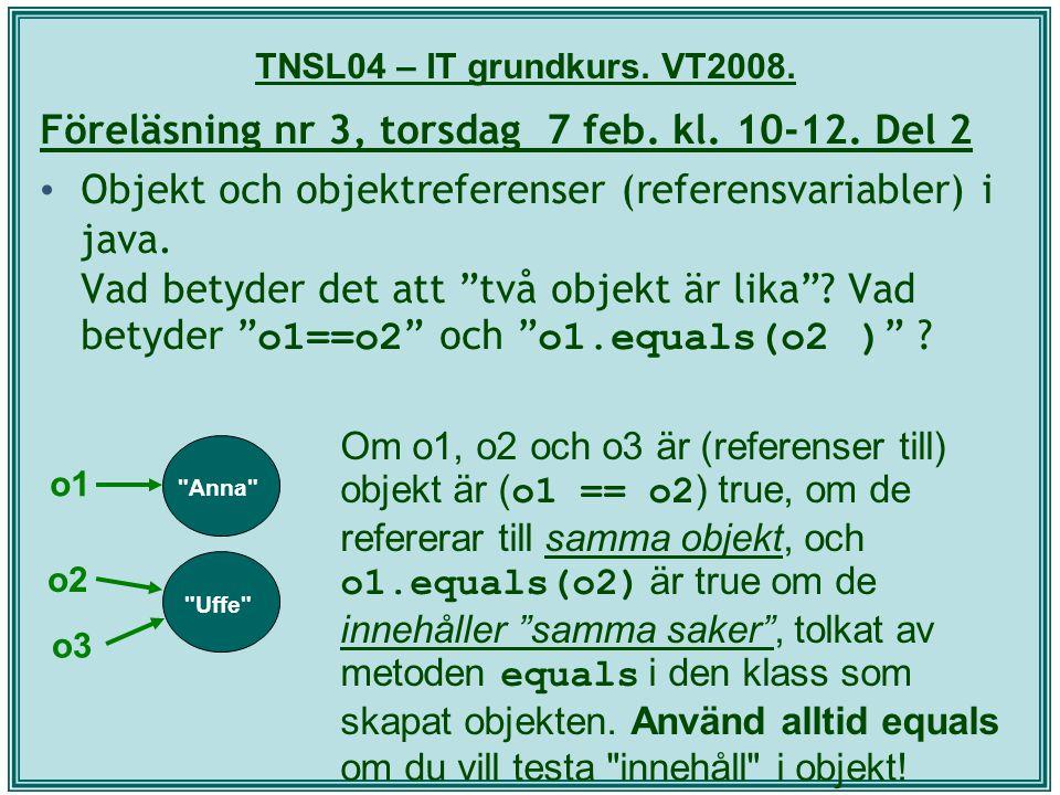 TNSL04 – IT grundkurs. VT2008. Föreläsning nr 3, torsdag 7 feb. kl. 10-12. Del 2 Objekt och objektreferenser (referensvariabler) i java. Vad betyder d