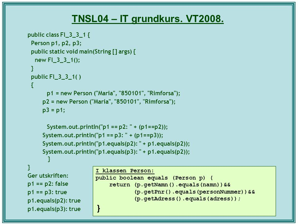 TNSL04 – IT grundkurs. VT2008. public class Fl_3_3_1 { Person p1, p2, p3; public static void main(String [] args) { new Fl_3_3_1(); } public Fl_3_3_1(