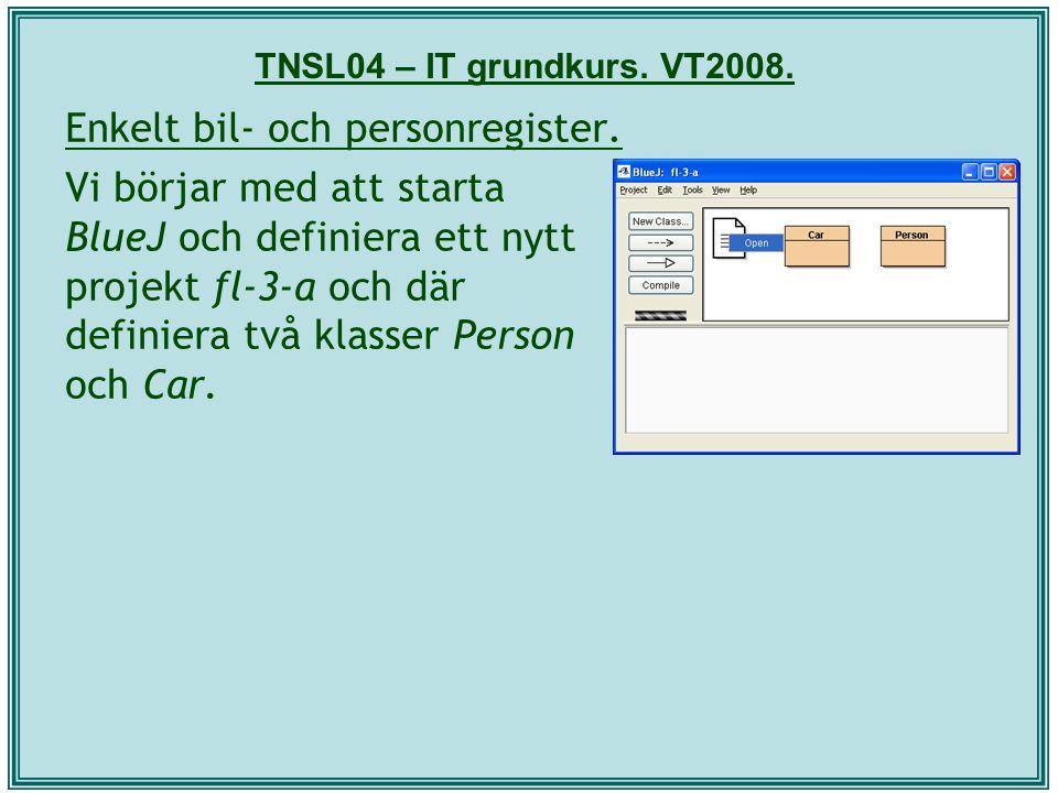 TNSL04 – IT grundkurs. VT2008. Enkelt bil- och personregister. Vi börjar med att starta BlueJ och definiera ett nytt projekt fl-3-a och där definiera