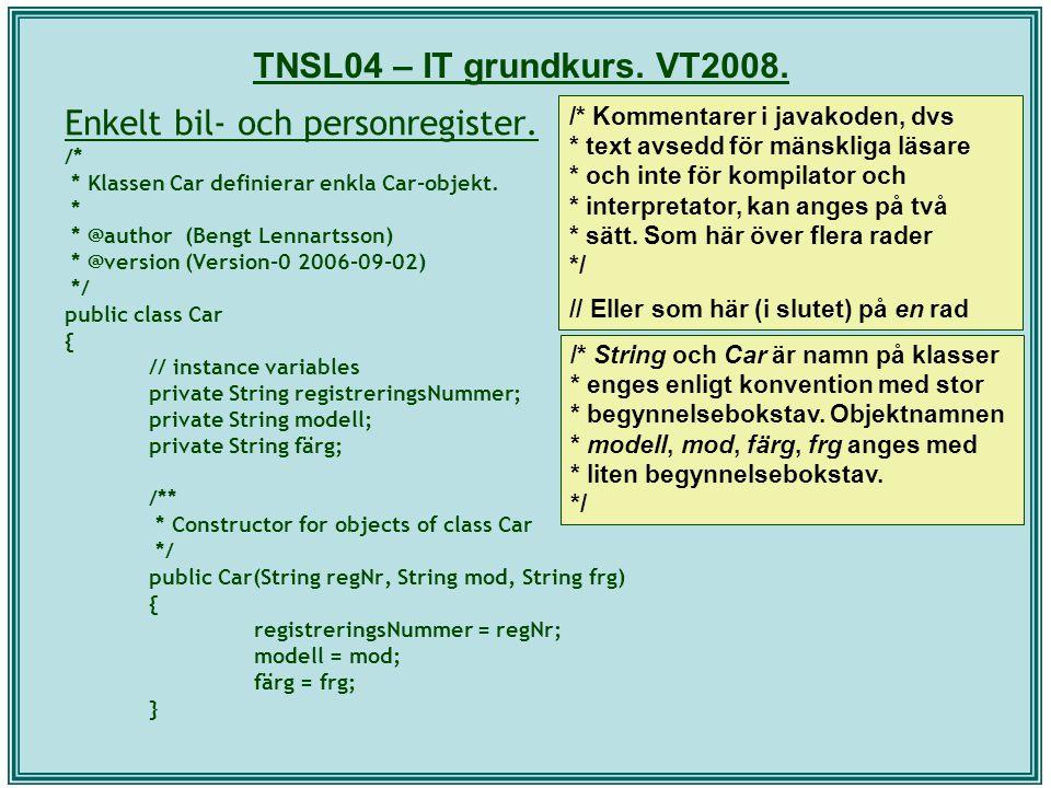 TNSL04 – IT grundkurs. VT2008. Enkelt bil- och personregister. /* * Klassen Car definierar enkla Car-objekt. * * @author (Bengt Lennartsson) * @versio