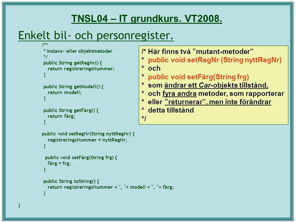 TNSL04 – IT grundkurs. VT2008. Enkelt bil- och personregister. /** * Instans- eller objektmetoder */ public String getRegNr() { return registreringsNu