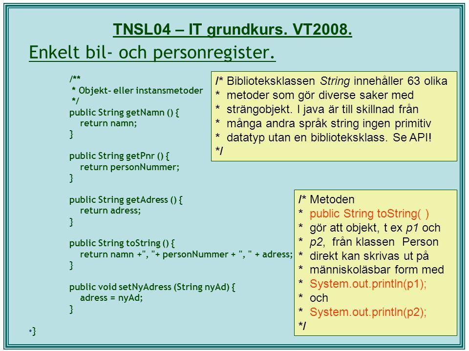 TNSL04 – IT grundkurs. VT2008. Enkelt bil- och personregister. /** * Objekt- eller instansmetoder */ public String getNamn () { return namn; } public