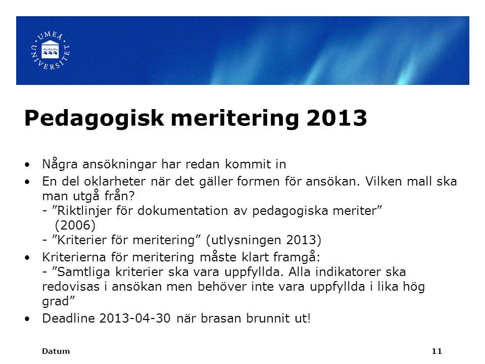 Datum11 Pedagogisk meritering 2013 Några ansökningar har redan kommit in En del oklarheter när det gäller formen för ansökan.