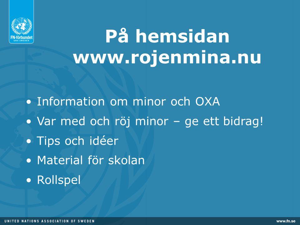 På hemsidan www.rojenmina.nu Information om minor och OXA Var med och röj minor – ge ett bidrag! Tips och idéer Material för skolan Rollspel