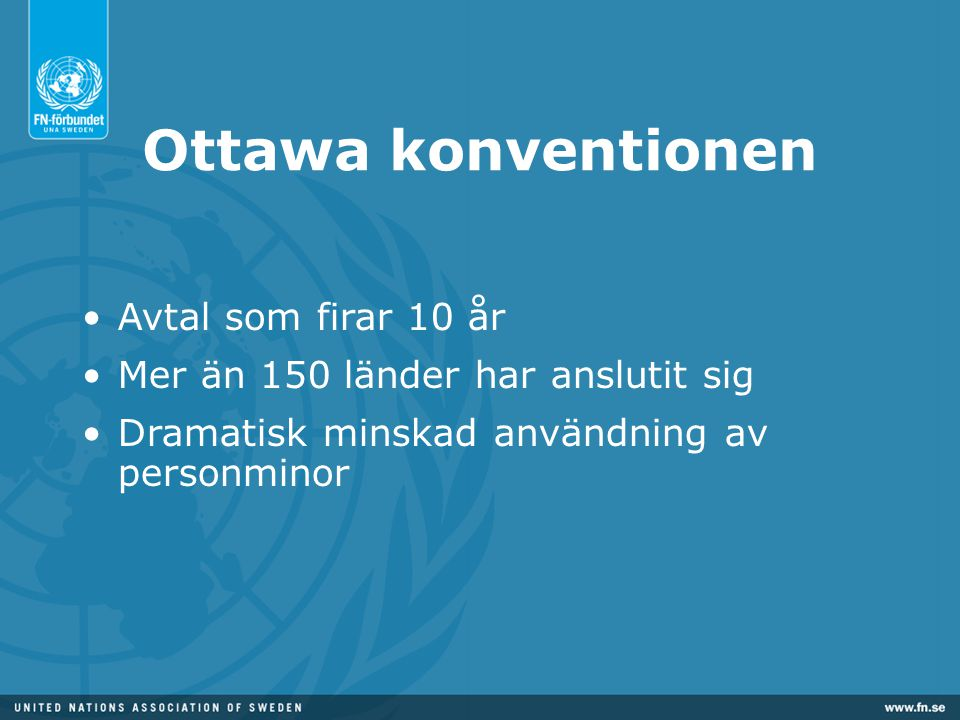 Ottawa konventionen Avtal som firar 10 år Mer än 150 länder har anslutit sig Dramatisk minskad användning av personminor