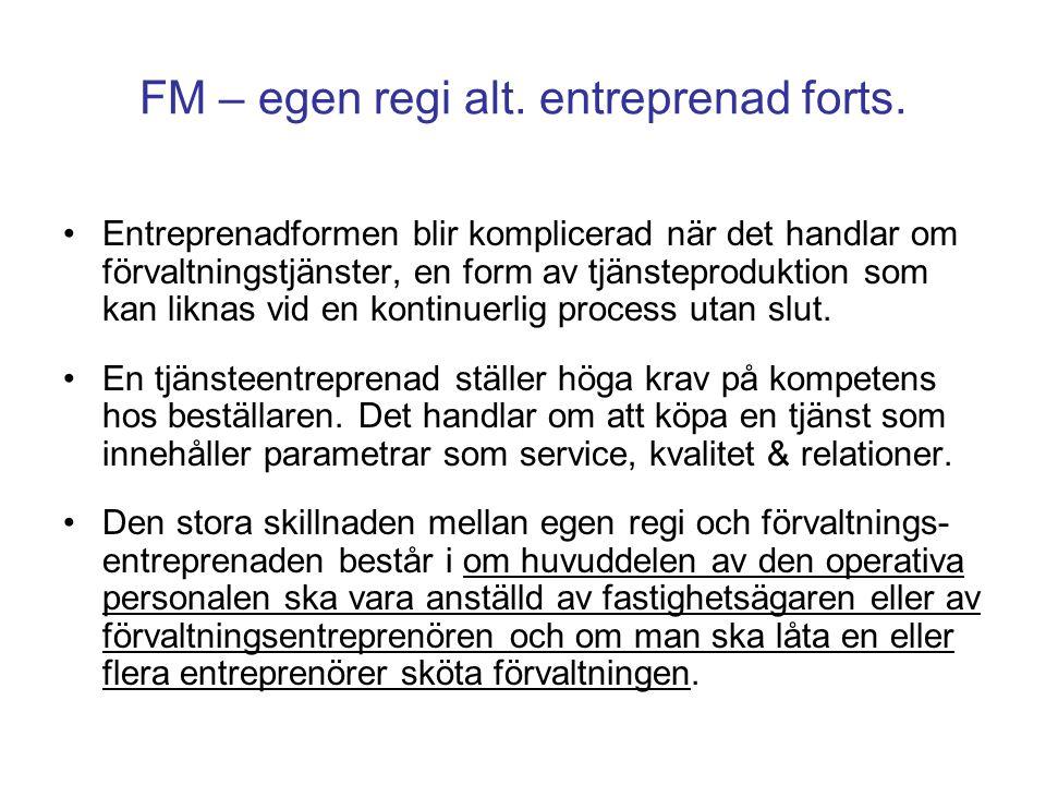 FM – egen regi alt. entreprenad forts. Entreprenadformen blir komplicerad när det handlar om förvaltningstjänster, en form av tjänsteproduktion som ka