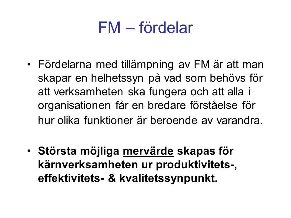 FM – fördelar Fördelarna med tillämpning av FM är att man skapar en helhetssyn på vad som behövs för att verksamheten ska fungera och att alla i organ