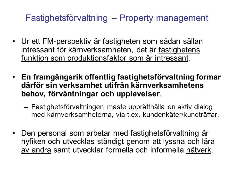 Fastighetsförvaltning – Property management Ur ett FM-perspektiv är fastigheten som sådan sällan intressant för kärnverksamheten, det är fastighetens