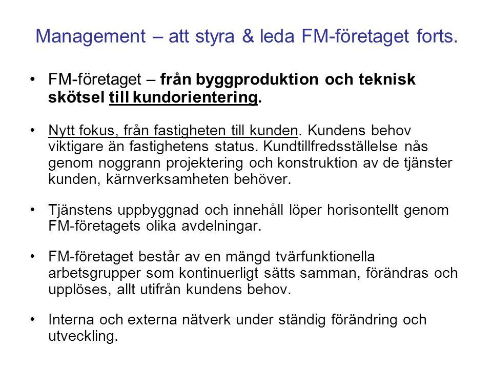 Management – att styra & leda FM-företaget forts. FM-företaget – från byggproduktion och teknisk skötsel till kundorientering. Nytt fokus, från fastig