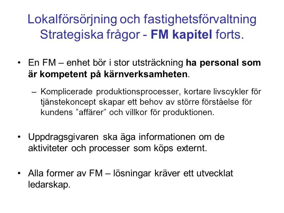 Lokalförsörjning och fastighetsförvaltning Strategiska frågor - FM kapitel forts. En FM – enhet bör i stor utsträckning ha personal som är kompetent p