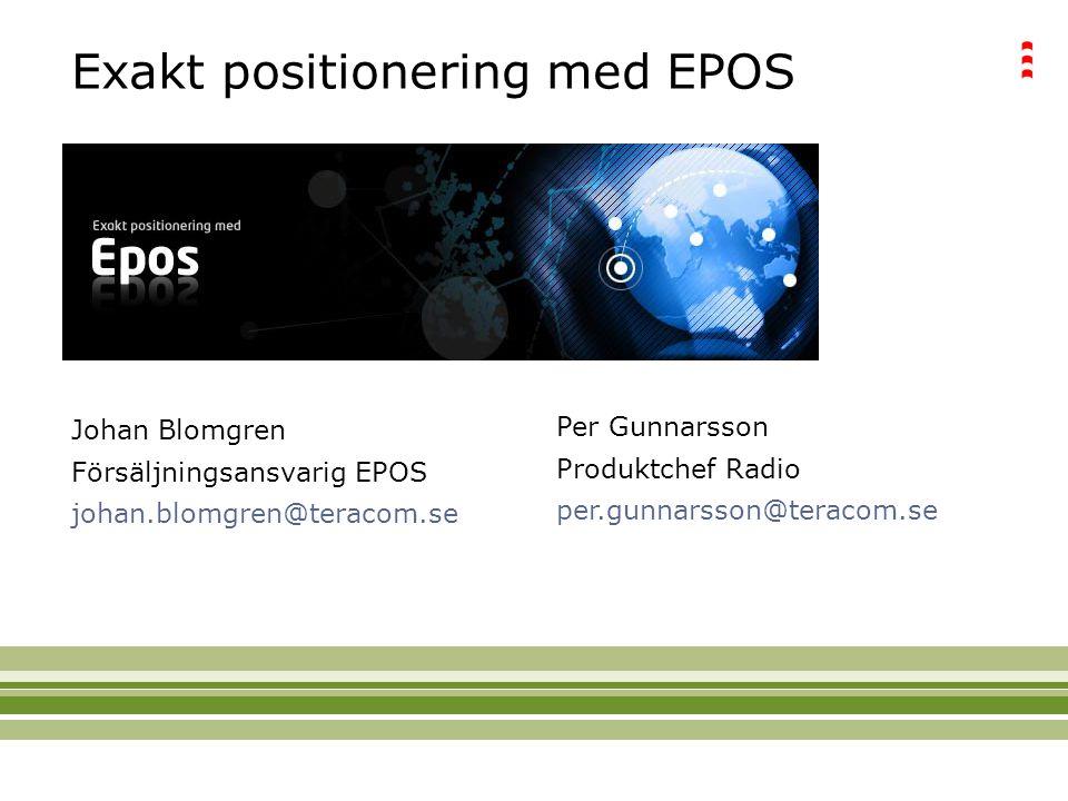 Exakt positionering med EPOS Johan Blomgren Försäljningsansvarig EPOS johan.blomgren@teracom.se Per Gunnarsson Produktchef Radio per.gunnarsson@teracom.se