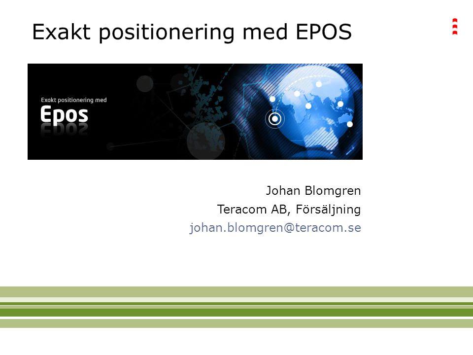 Exakt positionering med EPOS Johan Blomgren Teracom AB, Försäljning johan.blomgren@teracom.se