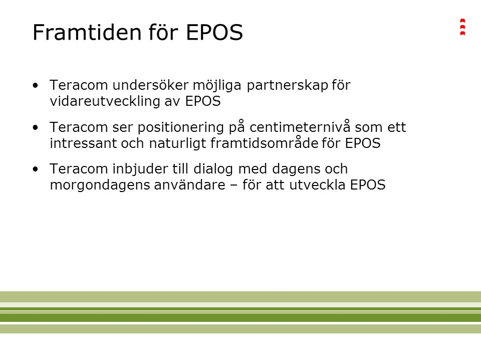 Framtiden för EPOS Teracom undersöker möjliga partnerskap för vidareutveckling av EPOS Teracom ser positionering på centimeternivå som ett intressant och naturligt framtidsområde för EPOS Teracom inbjuder till dialog med dagens och morgondagens användare – för att utveckla EPOS