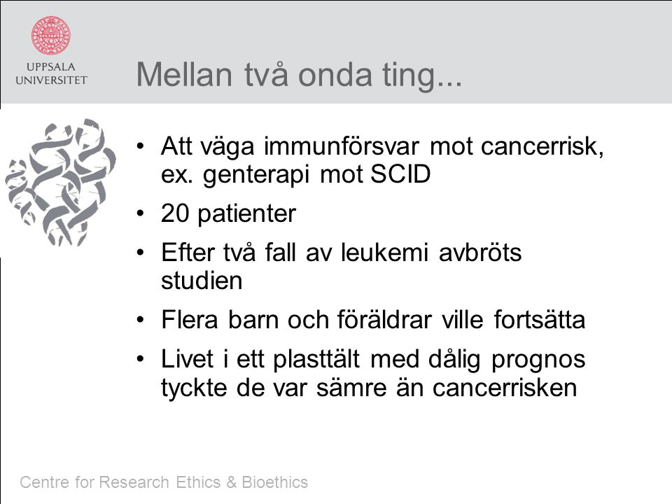 Centre for Research Ethics & Bioethics Mellan två onda ting...