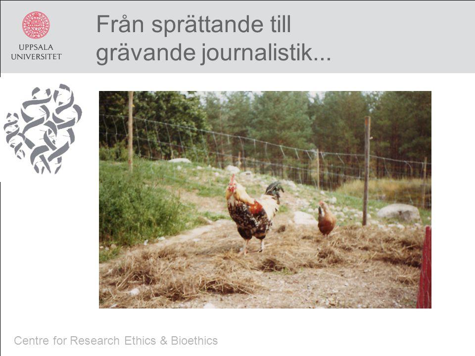 Centre for Research Ethics & Bioethics Från sprättande till grävande journalistik...